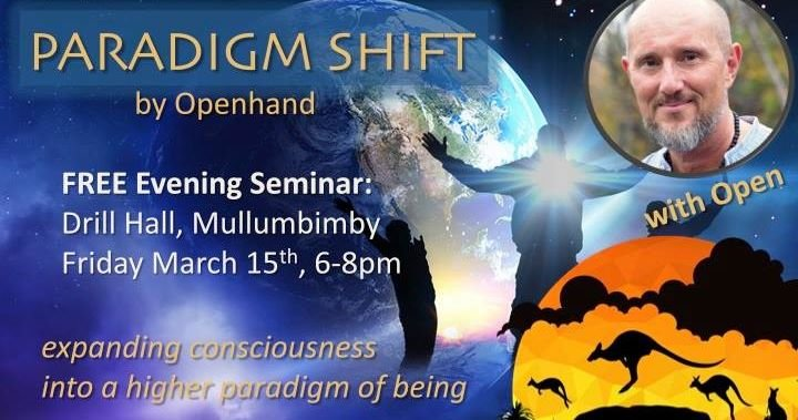 Paradigm Shift Free Seminar with Openhand 15th March, Mullumbimby