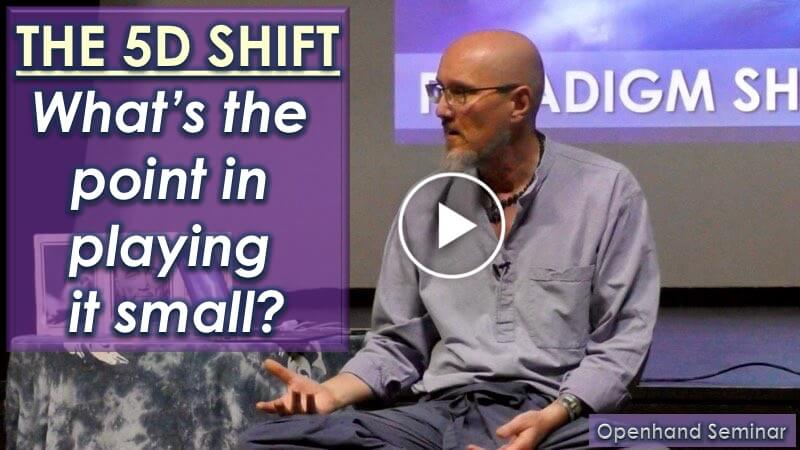 5D Shift with Openhand: What's the Point of Playing Small?